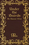 Under the Boards (The Eleanor Wren Stories Book 5) - Eleanor Wren, B.P. Morrison