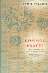 Common Prayer: The Language of Public Devotion in Early Modern England - Ramie Targoff