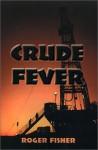 Crude Fever - Roger Fisher