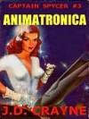 Animatronica [Captain Spycer #3] - J.D. Crayne