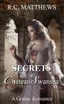 The SEcrets of Chateau Swansea - R.C. Matthews