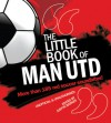 Little Book of Man Utd: More Than 185 Red Soccer Soundbites! - Justyn Barnes