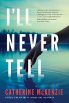 I'll Never Tell - Catherine McKenzie