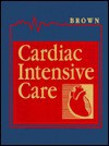 Cardiac Intensive Care - David L. Brown, Richard Zorab