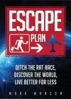 Escape Plan: Ditch the Rat Race, Discover the World, Live Better for Less - Mark Manson