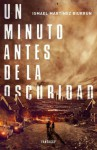 Un minuto antes de la oscuridad - Ismael Martínez Biurrun