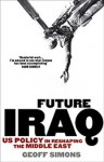 Future Iraq: US Policy in Reshaping the Middle East - Geoff L. Simons