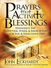 Prayers That Activate Blessings: Experience the Protection, Power & Favor of God for You & Your Loved Ones - John Eckhardt