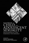 Handbook of Child and Adolescent Sexuality: Developmental and Forensic Psychology - Daniel S. Bromberg, William T. O'Donohue