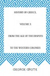 History of Greece, Volume 3: From the Age of the Despots to the Western Colonies - George Grote