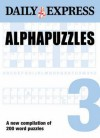 Alphapuzzles: V. 3: A New Compilation of the Daily Express' Popular Word Puzzles - Daily Express