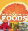 100 Health-Boosting Foods: Facts and Recipes for Super Health - Jo Lethaby