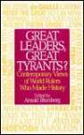 Great Leaders, Great Tyrants?: Contemporary Views of World Rulers Who Made History - Arnold Blumberg
