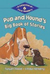 Pup and Hound's Big Book of Stories: A Collection of 6 First Readers - Susan Hood, Linda Hendry