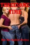 Threesome Time! Five FFM Threesome Erotica Stories - Amy Dupont, Sally Whitley, Carolyne Cox, Alice Drake, Constance Slight