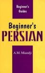 Beginner's Persian (Beginner's Guides) - A.M. Miandij, Davidovic Mladen