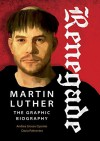 Renegade: Martin Luther, The Graphic Biography - Dacia Palmerino