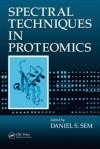 Spectral Techniques in Proteomics - Daniel Sem, Peter Barker