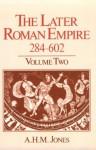 The Later Roman Empire, 284-602: A Social, Economic, and Administrative Survey, Vol. 2 - A.H.M. Jones