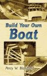 Build Your Own Boat - Percy W. Blandford