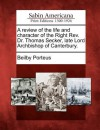 A Review of the Life and Character of the Right REV. Dr. Thomas Secker, Late Lord Archbishop of Canterbury. - Beilby Porteus