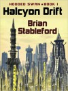 Halcyon Drift: Hooded Swan, Vol. 1 - Brian M. Stableford