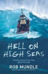 Hell on High Seas; Amazing Stories of Survival Against the Odds - Rob Mundle