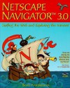 Netscape Navigator 3.0: Surfing the Web and Exploring the Internet : Macintosh Version - Bryan Pfaffenberger