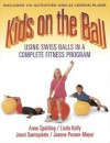 Kids on the Ball: Using Swiss Balls in a Complete Fitness Program - Anne Spalding, Linda Kelly
