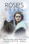 Rose's Rebel: A Wolf Shifter Romance: Book Five (The Sanctuary Series 5) - Charlotte Abel