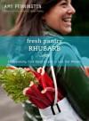 Fresh Pantry: Rhubarb: Eat Seasonally, Cook Smart & Learn to Love Your Rhubarb - Amy Pennington