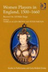 Women Players in England, 1500-1660 (Studies in Performance and Early Modern Drama) - Pamela Allen Brown