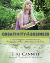 Creativity Is My Business: A Financial Organizer for Freelance Artists, Musicians, Photographers, Writers & Other Talented Individuals - Kiki Canniff