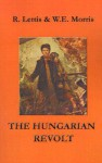 The Hungarian Revolt: October 23 - November 4, 1956 - Richard Lettis