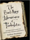 The Bad-Ass Librarians of Timbuktu: And Their Race to Save the World's Most Precious Manuscripts - Paul Boehmer, Joshua Hammer