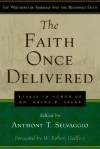 The Faith Once Delivered: Essays in Honor of Dr. Wayne R. Spear - Anthony T. Selvaggio