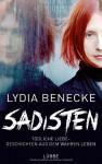 Sadisten: Tödliche Liebe - Geschichten aus dem wahren Leben - Lydia Benecke