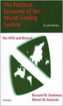 The Political Economy of the World Trading System: The Wto and Beyond - Bernard M. Hoekman, Michel M. Kostecki