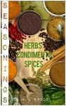 Seasonings - Homemade Herbs, Spices, and Condiments: (Over 80 Homemade Seasoning Recipes To Spice Up Your Meals) - M.K Spice