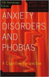 Anxiety Disorders and Phobias: A Cognitive Perspective - Aaron T. Beck, Gary Emery, Ruth Greenberg