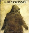The Bearskinner: A Tale of the Brothers Grimm - Wilhelm Grimm, Laura Amy Schlitz, Laura Amy Schlitz, Max Grafe