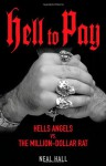 Hell to Pay: Hells Angels vs. the Million-Dollar Rat - Neal Hall