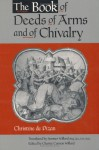 The Book of Deeds of Arms and of Chivalry: By Christine de Pizan - Christine de Pizan