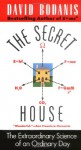 The Secret House: The Extraordinary Science of an Ordinary Day - David Bodanis