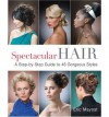 Spectacular Hair: A Step-by-Step Guide to 46 Gorgeous Styles - Eric Mayost, Penn Publishing Ltd.