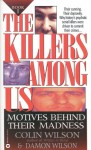 The Killers Among Us: Motives Behind Their Madness - Colin Wilson, Damon Wilson