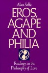 Eros, Agape and Philia: Readings in the Philosophy of Love - Alan Soble