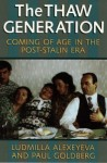 The Thaw Generation: Coming of Age in the Post-Stalin Era - Ludmilla Alexeyeva, Paul Goldberg