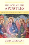 The Acts Of The Apostles: What Really Happened In The Earliest Days Of The Church - Gerd Lüdemann, Tom Hall