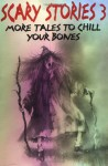 Scary Stories 3: More Tales to Chill Your Bones - Alvin Schwartz, Stephen Gammell